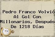 Pedro Franco Volvió Al Gol Con <b>Millonarios</b>, Después De 1218 Días