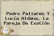 <b>Pedro Pallares</b> Y Lucía Aldana, La Pareja De Exatlón
