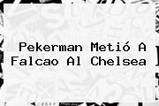 Pekerman Metió A <b>Falcao</b> Al Chelsea