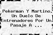 <b>Pekerman</b> Y Martino, Un Duelo De Entrenadores Por Un Pasaje A <b>...</b>