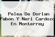 Pelea De Dorlan Pabon Y <b>Neri Cardozo</b> En Monterrey