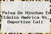 Pelea De Hinchas En Clásico <b>América Vs</b>. Deportivo <b>Cali</b>