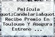 """Película """"Candelaria"""" Recibe Premio En Toulouse Y Asegura Estreno ..."""