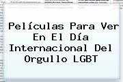 Películas Para Ver En El Día Internacional Del Orgullo <b>LGBT</b>