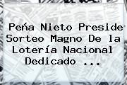 Peña Nieto Preside Sorteo Magno De <b>la Lotería Nacional</b> Dedicado ...