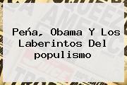 Peña, Obama Y Los Laberintos Del <b>populismo</b>