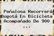 Peñalosa Recorrerá <b>Bogotá</b> En Bicicleta Acompañado De 900 ...