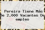 Pereira Tiene Más De 2.000 Vacantes De <b>empleo</b>