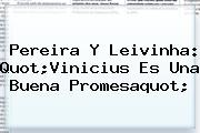 Pereira Y Leivinha: Quot;<b>Vinicius</b> Es Una Buena Promesaquot;