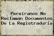 Pereiranos No Reclaman Documentos De La <b>Registraduría</b>