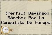 (Perfil) Davinson Sánchez Por La Conquista De Europa