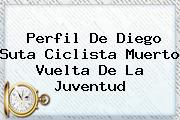Perfil De <b>Diego Suta</b> Ciclista Muerto Vuelta De La Juventud