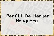 Perfil De <b>Hanyer Mosquera</b>