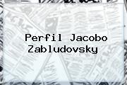 Perfil <b>Jacobo Zabludovsky</b>