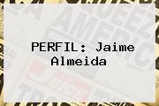 PERFIL: <b>Jaime Almeida</b>