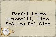 Perfil <b>Laura Antonelli</b>, Mito Erótico Del Cine