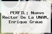 PERFIL: Nuevo Rector De La UNAM, <b>Enrique Graue</b>