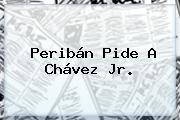 Peribán Pide A Chávez Jr.