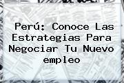 Perú: Conoce Las Estrategias Para Negociar Tu Nuevo <b>empleo</b>