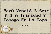 Perú Venció 3 Sets A 1 A <b>Trinidad Y Tobago</b> En La Copa ...