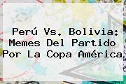 <b>Perú Vs</b>. <b>Bolivia</b>: Memes Del Partido Por La Copa América