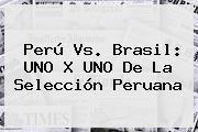 <b>Perú Vs</b>. <b>Brasil</b>: UNO X UNO De La Selección Peruana