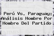 <b>Perú Vs</b>. <b>Paraguay</b>: Análisis Hombre Por Hombre Del Partido