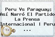 <b>Peru Vs Paraguay</b>: Así Narró El Partido La Prensa Internacional | Peru <b>...</b>