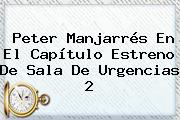 Peter Manjarrés En El Capítulo Estreno De <b>Sala De Urgencias</b> 2