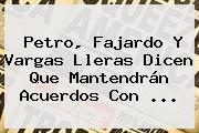 Petro, Fajardo Y Vargas Lleras Dicen Que Mantendrán Acuerdos Con ...