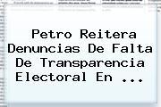 <b>Petro</b> Reitera Denuncias De Falta De Transparencia Electoral En ...