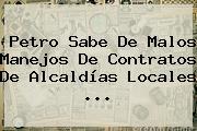 Petro Sabe De Malos Manejos De Contratos De Alcaldías Locales <b>...</b>