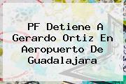 PF Detiene A <b>Gerardo Ortiz</b> En Aeropuerto De Guadalajara