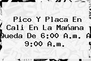 <b>Pico Y Placa</b> En <b>Cali</b> En La Mañana Queda De 6:00 A.m. A 9:00 A.m.