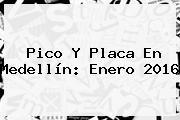 <b>Pico Y Placa</b> En Medellín: Enero 2016