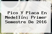 <b>Pico Y Placa</b> En <b>Medellín</b>: Primer Semestre De 2016