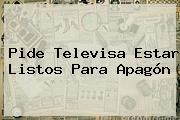 Pide <b>Televisa</b> Estar Listos Para Apagón