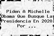 Piden A <b>Michelle Obama</b> Que Busque La Presidencia En 2020 Por ...