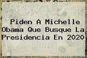 Piden A <b>Michelle Obama</b> Que Busque La Presidencia En 2020