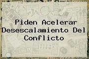 <i>Piden Acelerar Desescalamiento Del Conflicto</i>