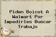 Piden Boicot A <b>Walmart</b> Por Impedirles Buscar Trabajo
