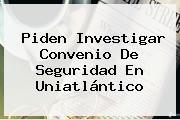 Piden Investigar Convenio De Seguridad En <b>Uniatlántico</b>
