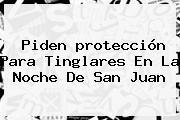 Piden <b>protección</b> Para Tinglares En La Noche De San Juan