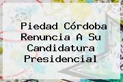 <b>Piedad Córdoba</b> Renuncia A Su Candidatura Presidencial