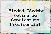 <b>Piedad Córdoba</b> Retira Su Candidatura Presidencial