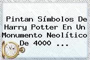 Pintan Símbolos De <b>Harry Potter</b> En Un Monumento Neolítico De 4000 ...