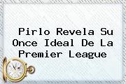 Pirlo Revela Su Once Ideal De La <b>Premier League</b>
