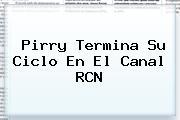 <b>Pirry</b> Termina Su Ciclo En El Canal RCN