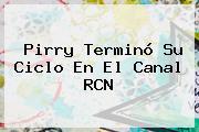 <b>Pirry</b> Terminó Su Ciclo En El Canal RCN