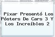 Pixar Presentó Los Pósters De Cars 3 Y <b>Los Increíbles 2</b>